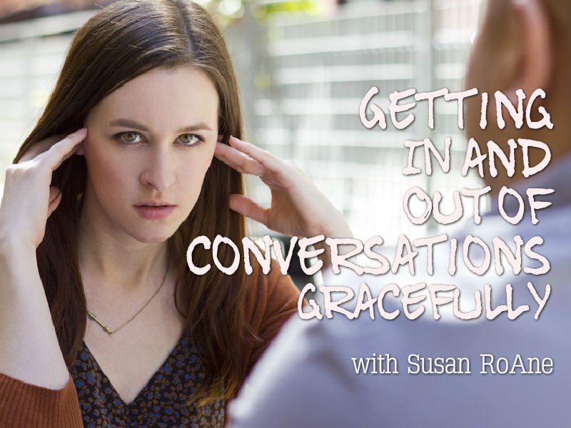 """Get IN and OUT Of Conversations Graciously"" with Susan RoAne"