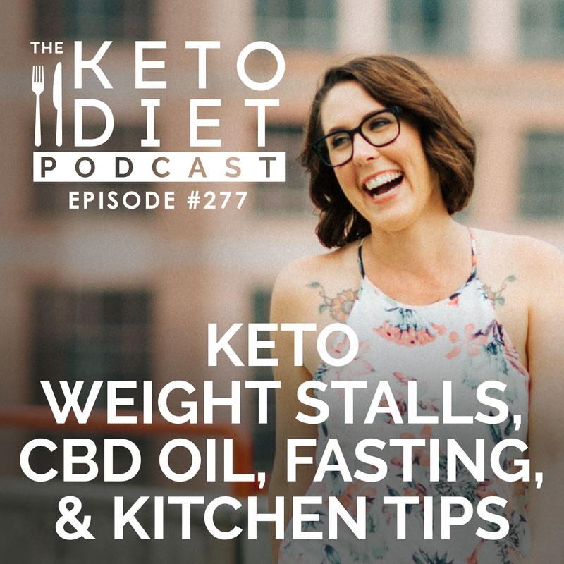 #277 Keto Weight Stalls, CBD Oil, Fasting, & Kitchen Tips