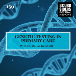 The Curbsiders Internal Medicine Podcast: #139 Genetic