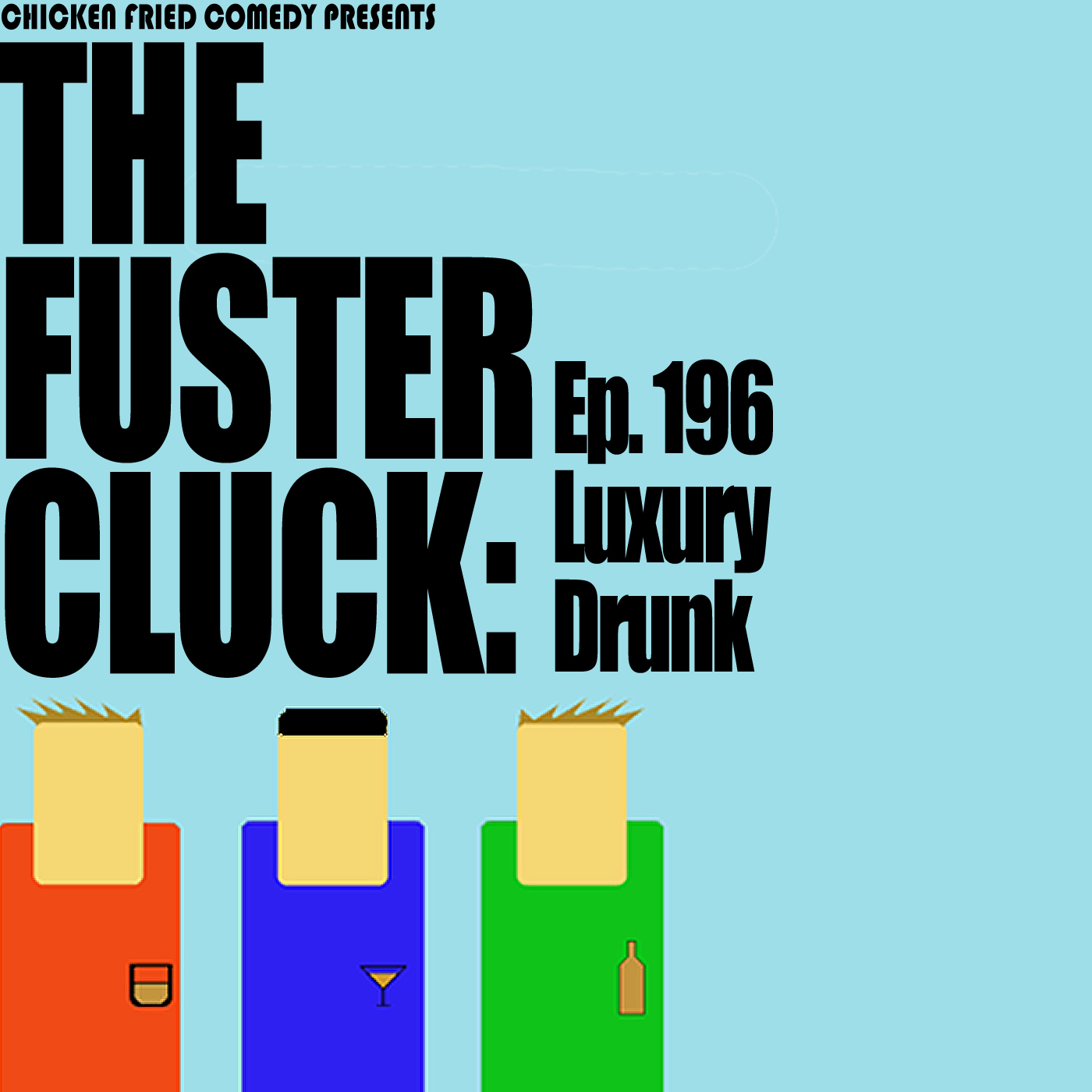 The Fustercluck Ep 196: Luxury Drunk