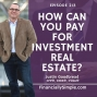 Artwork for How Can You Pay For Investment Real Estate?