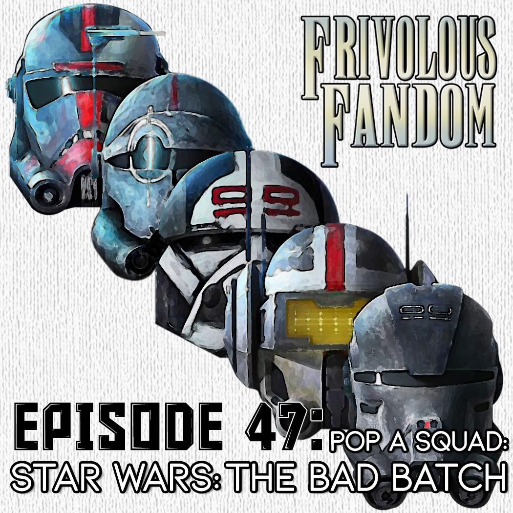 47 - Star Wars: The Bad Batch - Pop a Squad!
