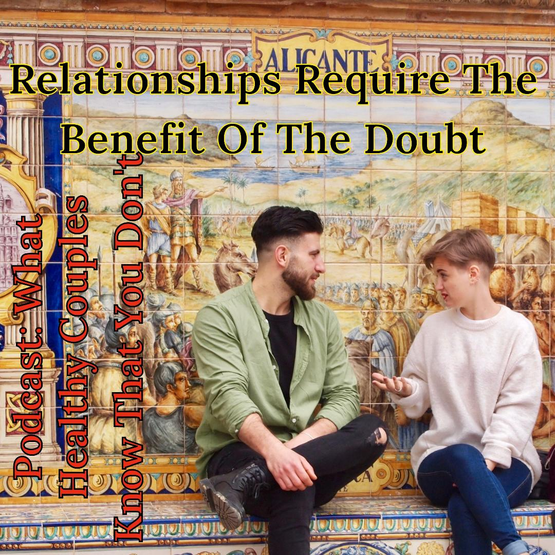 What Healthy Couples Know That You Don't - Relationships Require The Benefit Of The Doubt