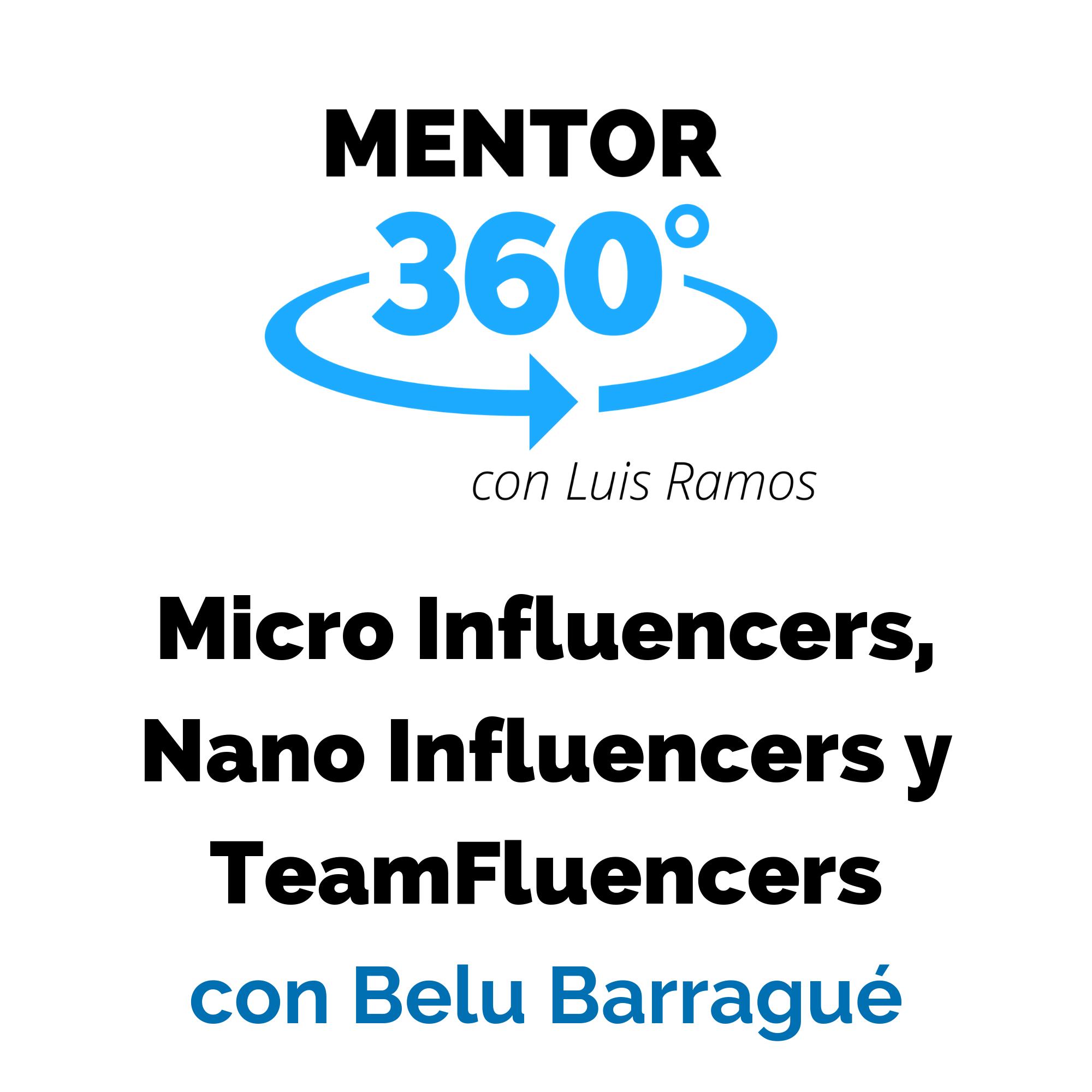 Micro Influencers, Nano Influencers y TeamFluencers, con Belu Barragué - Redes Sociales - MENTOR360