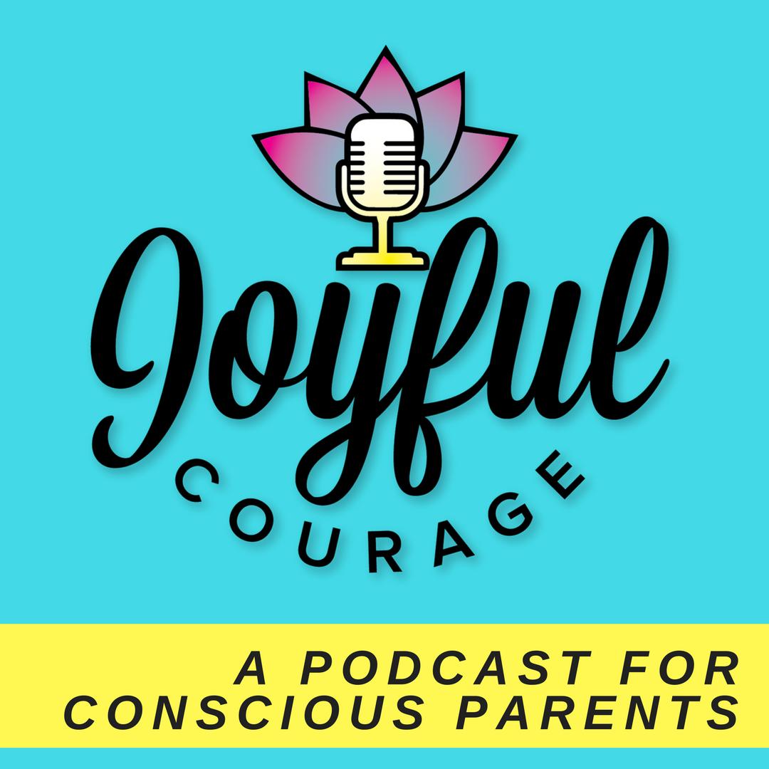 Joyful Courage -  A Conscious Parenting Podcast show art