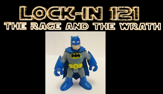 Lock In 121 - The Rage and The Wrath