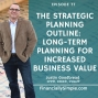Artwork for Ep. 077: The Strategic Planning Outline: Longterm Planning for Increased Business Value