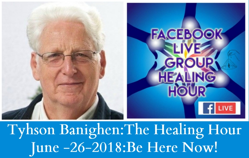 Artwork for Tyhson Banighen:The Healing Hour June -26-2018:Be Here Now!