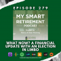 Artwork for Ep 279: What Now? A Financial Update With An Election In Limbo