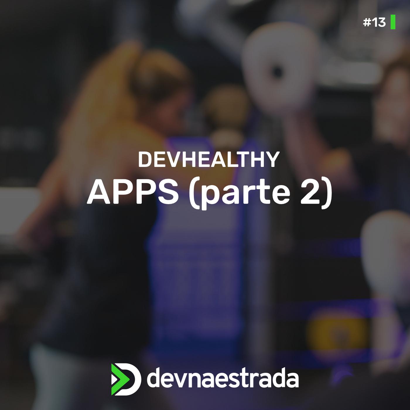 DevHealthy #13 - Apps (parte 2)