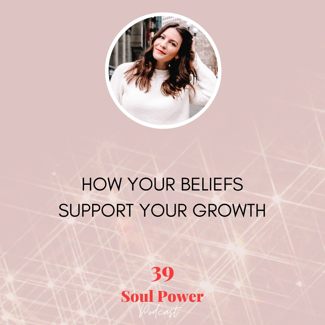39: How Your Beliefs Support Your Growth