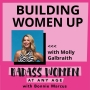 Artwork for 087 Building Women Up with  Molly Galbraith