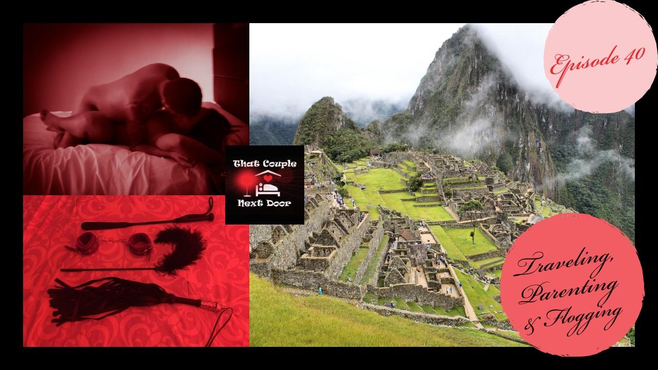 Episode 40 - Traveling, Parenting and Flogging