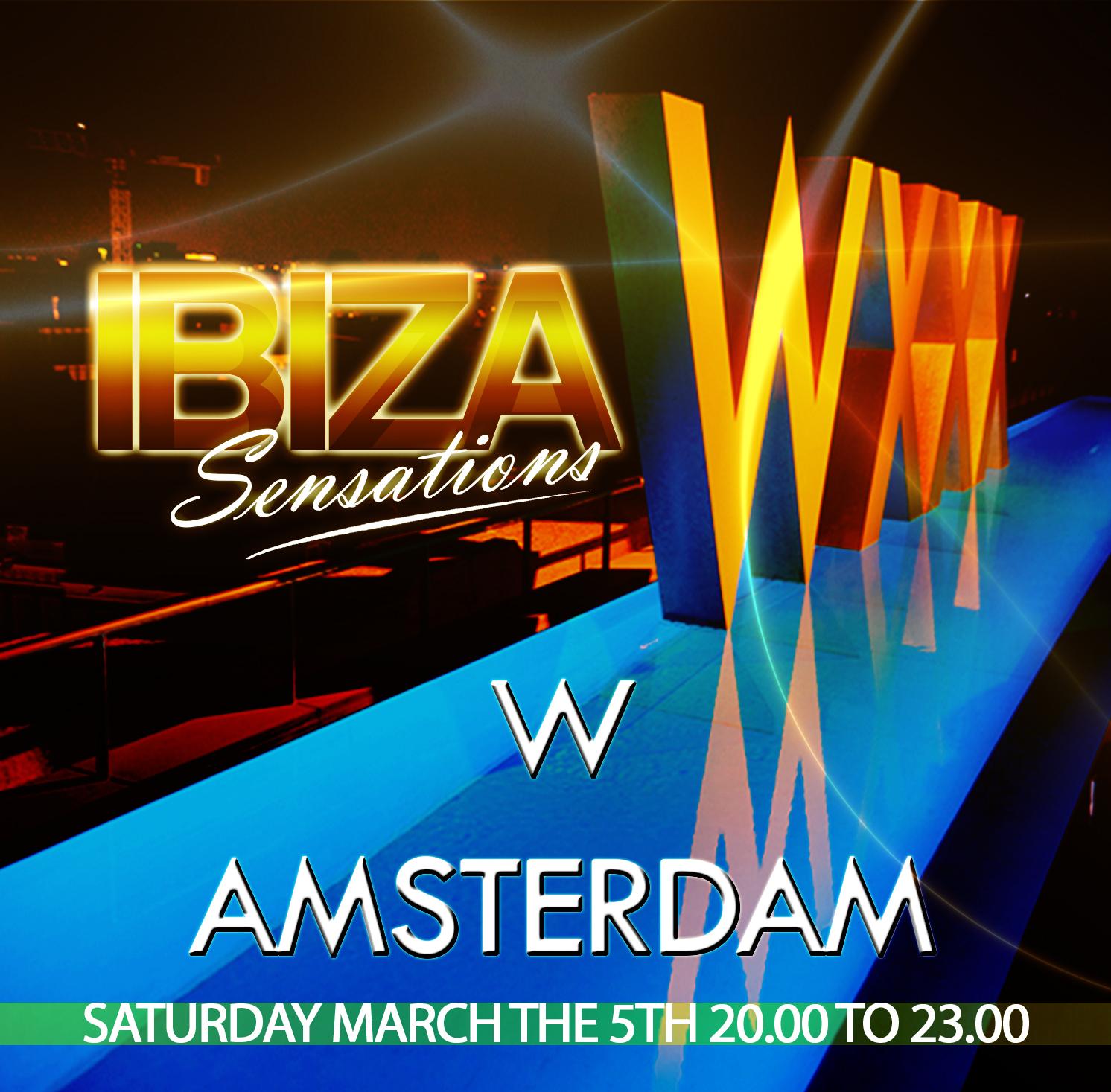 Ibiza Sensations 134 @ Hotel W Amsterdam next march the 5th
