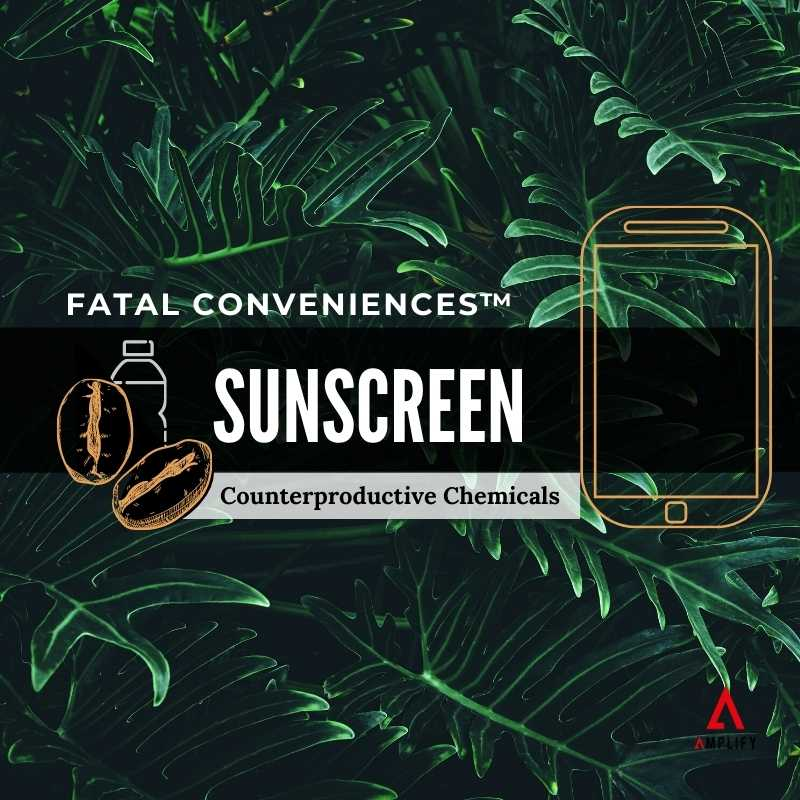 #27 Fatal Conveniences™: Sunscreen: Counterproductive Chemicals