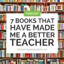 Artwork for 7 Books That Have Made Me a Better Teacher
