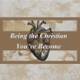 Artwork for Being the Christian You've Become