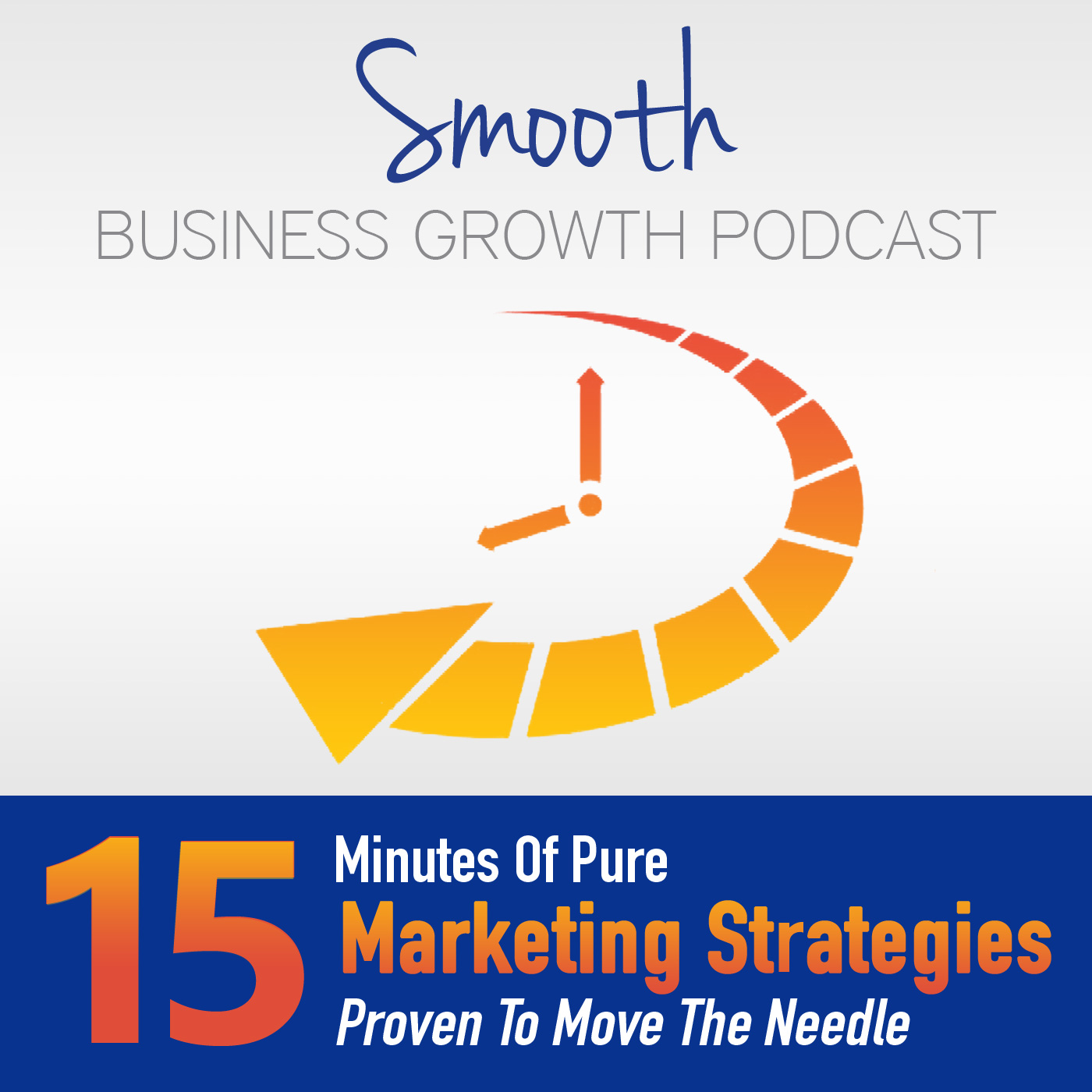 Smooth Business Growth – 15 Minutes Of Pure Marketing Strategies Proven To Move The Needle show art