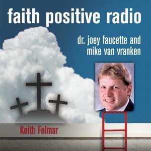 Faith Positive Radio: Keith Folmar