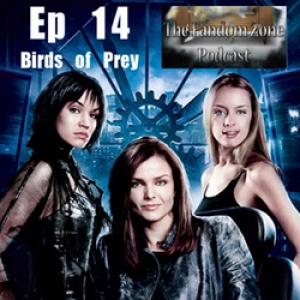 Birds of Prey Ep14 - The Fandom Zone