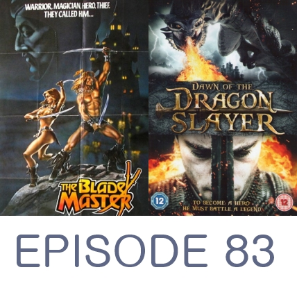 Episode 83 - Dawn of the Dragonslayer and The Blade Master