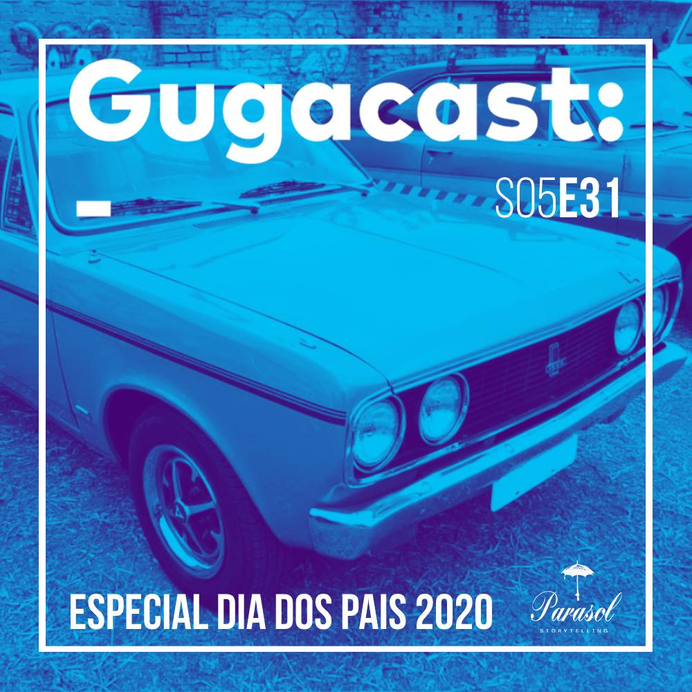 Especial Dia dos Pais 2020 - Gugacast - S05E31