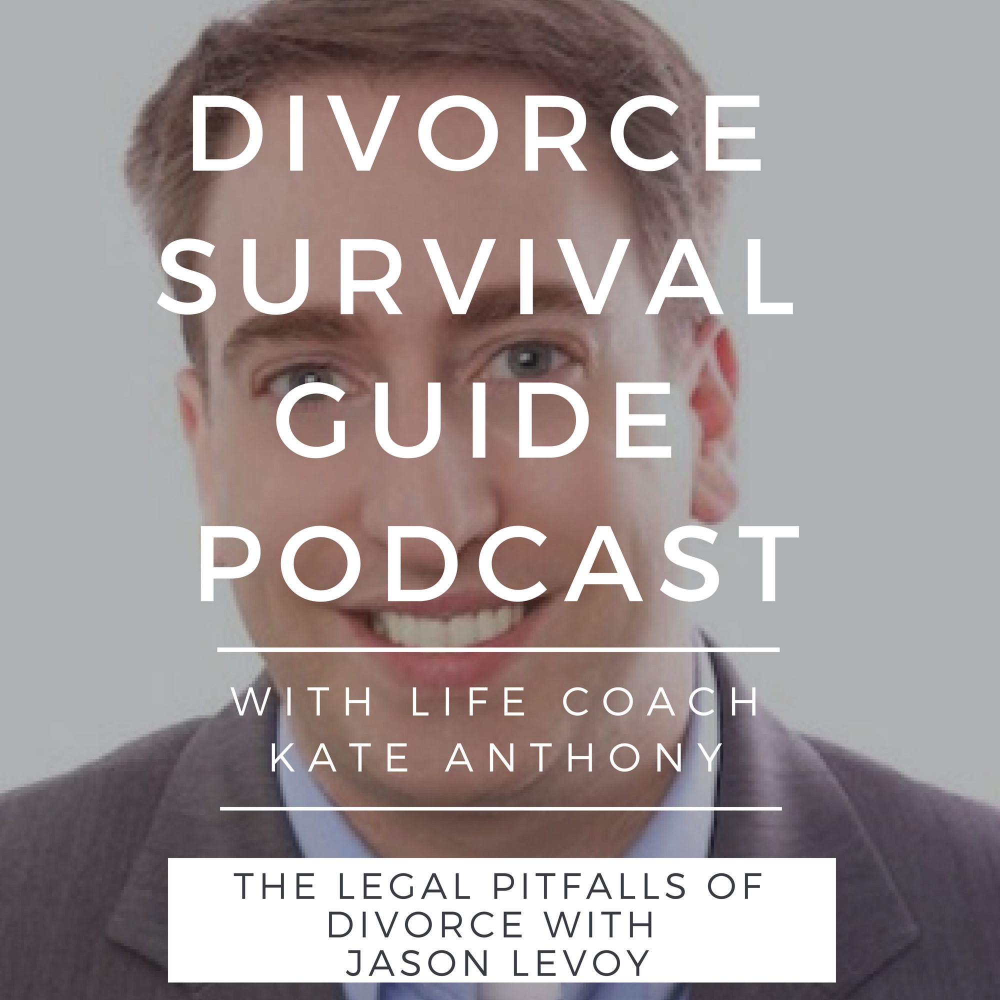 The Divorce Survival Guide Podcast - The Legal Pitfalls of Divorce with Jason Levoy