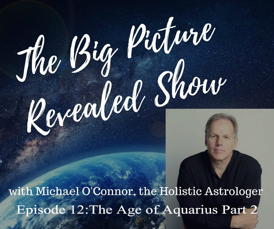 Artwork for Michael O'Connor:The Big Picture Revealed Show Episode 12 : The Age of Aquarius Part 2