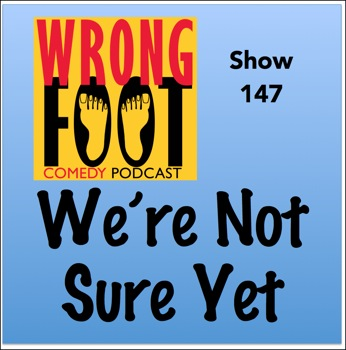 EP147--We're Not Sure Yet
