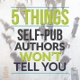 Artwork for 022 5 Things Self-Published Authors Won't Tell You