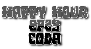 Happy Hour - Ep 23 - Coda
