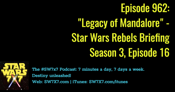 "962: ""Legacy of Mandalore"" - Star Wars Rebels Briefing, Season 3, Episode 16"