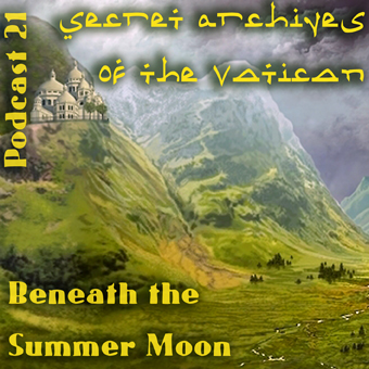 Secret Archives of the Vatican Podcast 21 - Beneath the Summer Moon