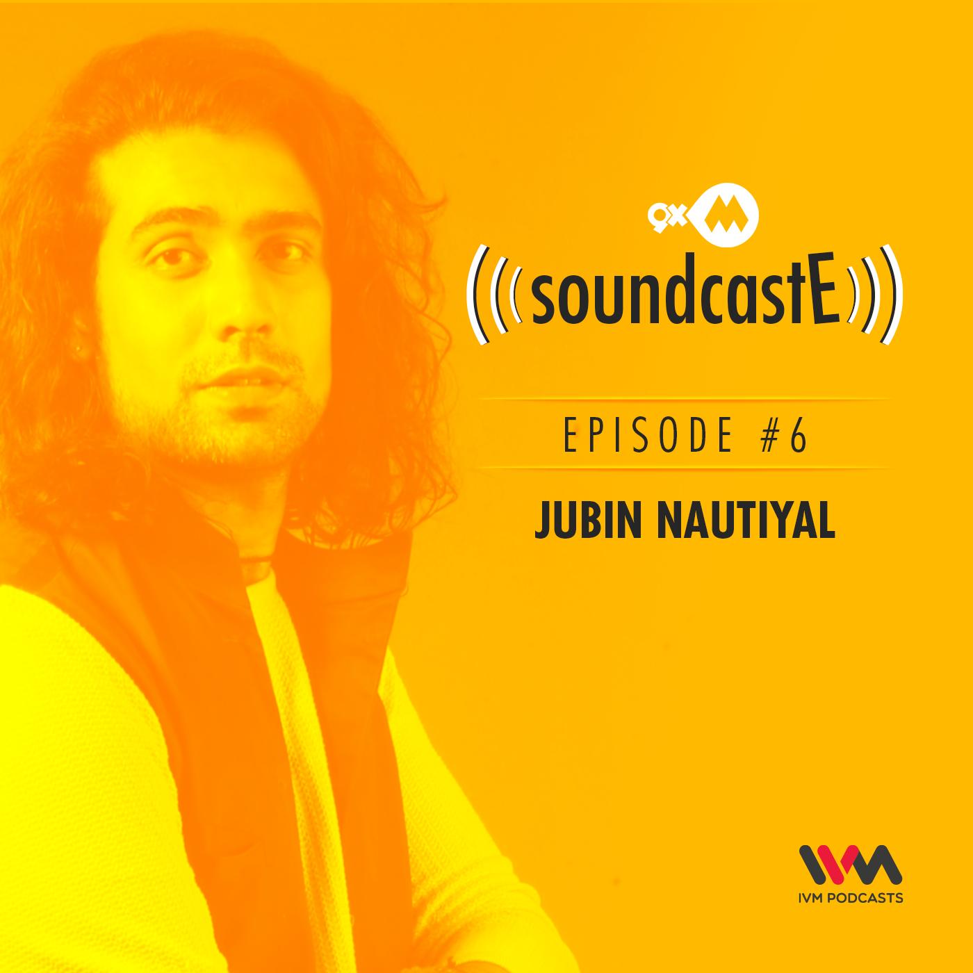 Ep. 06: 9XM SoundcastE with Jubin Nautiyal