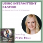 Artwork for Ep. 116 Using Intermittent Fasting to Reverse Chronic Illnesses - with Megan Ramos