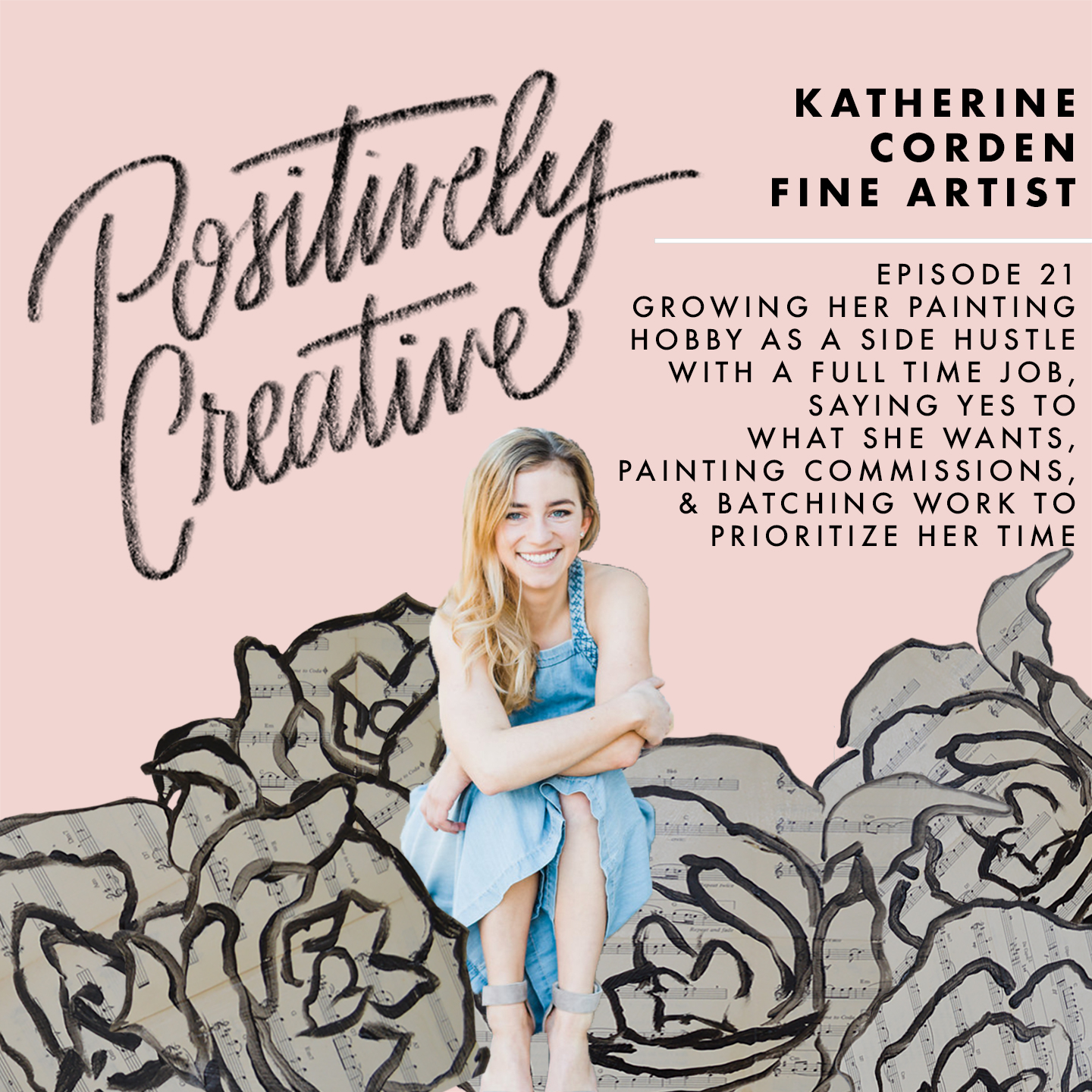 Artwork for 021 - Katherine Corden on Growing her Painting Hobby as a Side Hustle with a Full Time Career, Saying Yes to What She Wants, Painting Commissions, & Batching Work to Prioritize Her Time