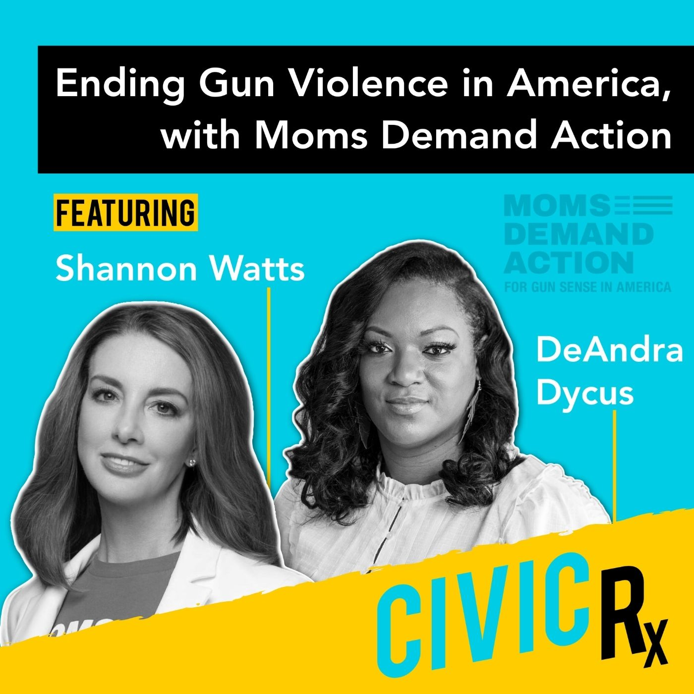 It's time to end gun violence in America, featuring Moms Demand Action's Shannon Watts & DeAndra Dycus (EP.29)