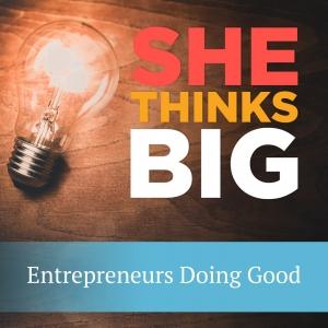 She Thinks Big - Women Entrepreneurs Doing Good in the World