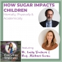 Artwork for Ep. 115 How Sugar Impacts Children Mentally, Physically & Academically - with Dr. Emily Ventura and Dr. Michael Goran