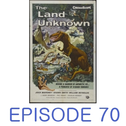 Episode 70 - The Land Unknown