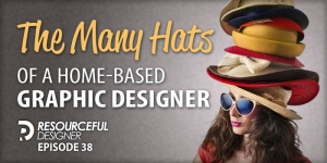 The Many Hats Of A Home Based Graphic Designer - RD038