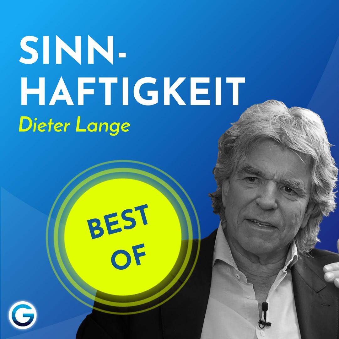 BEST OF - Sinnhaftigkeit: Warum nur die Bedeutung zählt, die du den Dingen gibst // Dieter Lange im Interview