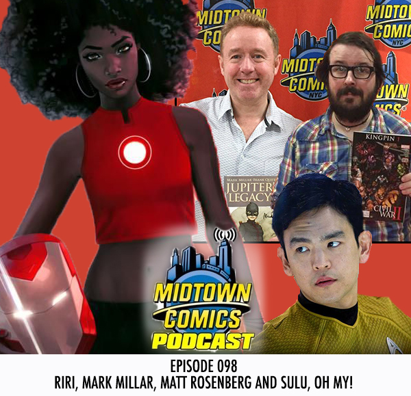 Midtown Comics Episode 098 Riri, Mark Millar, Matt Rosenberg, and Sulu, Oh my!