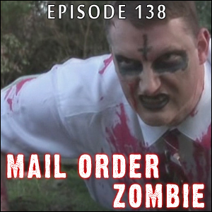 Mail Order Zombie: Episode 138