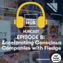 Artwork for Hubcast Episode 08: Accelerating Conscious Companies with Fledge