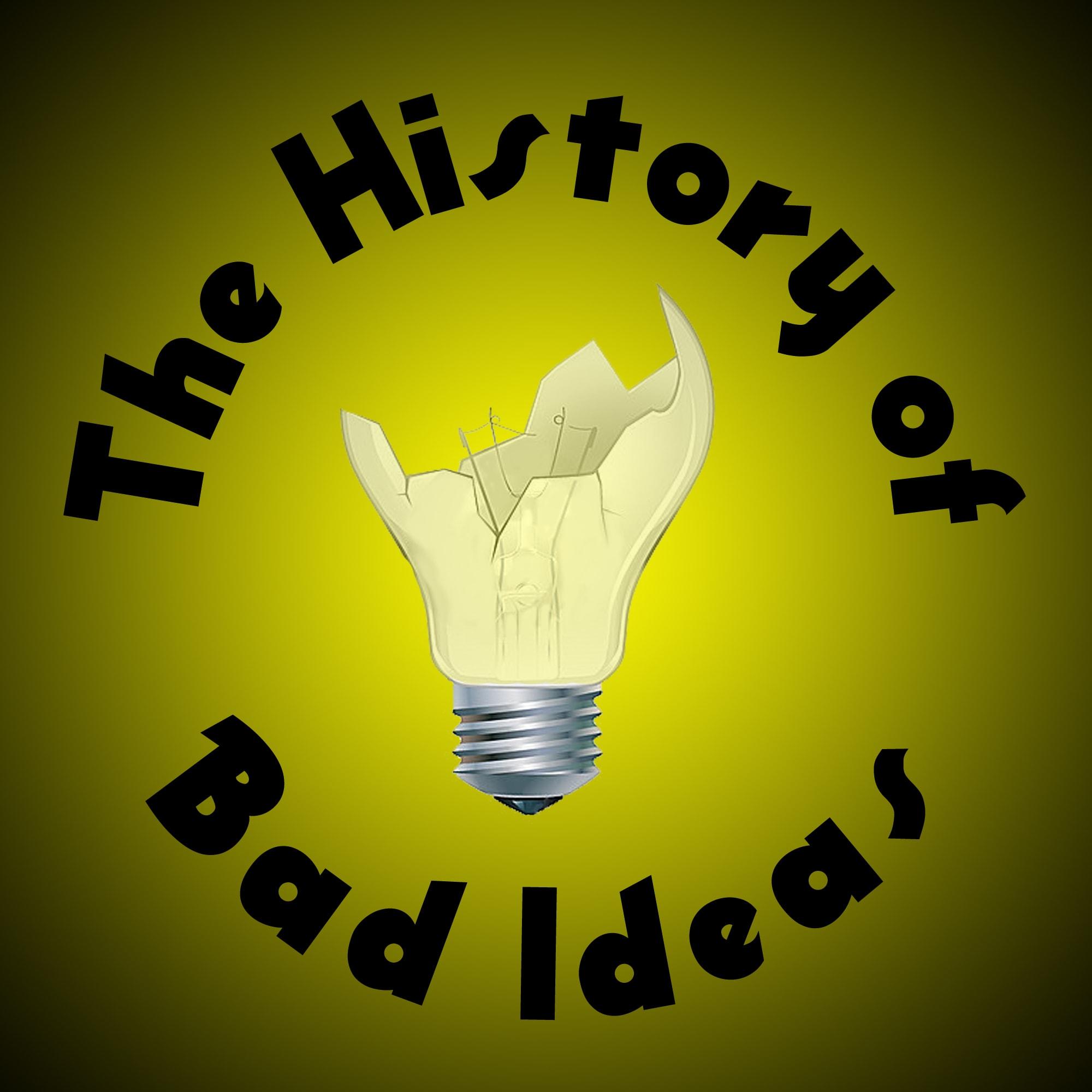 The History of Bad Ideas