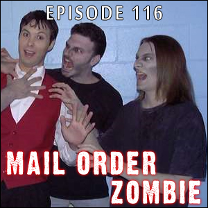 Mail Order Zombie: Episode 116