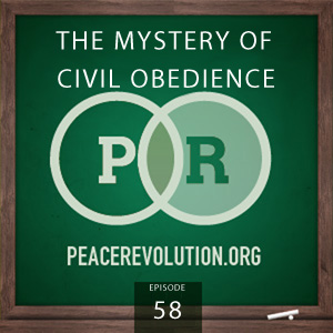 Peace Revolution episode 058: The Mystery of Civil Obedience / How Your Free Will is the Tie that Binds