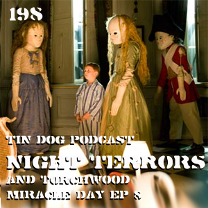 TDP 199: Night Terrors and Torchwood Miracle Day Ep 8