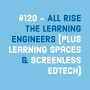 Artwork for #120 - All rise the learning engineer